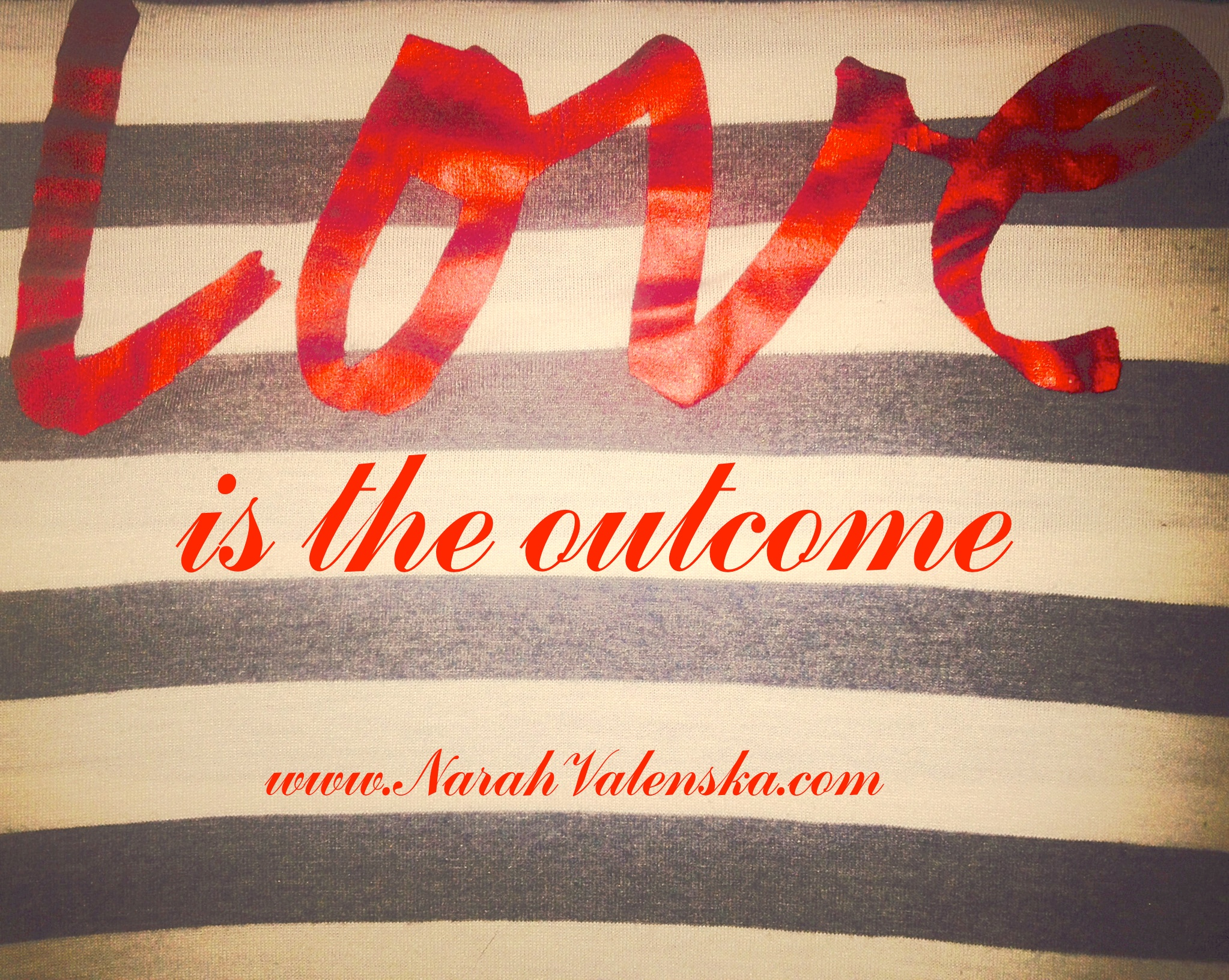 Love Is The Outcome by Narah Valenska Smith - #author #writer #betherealyou - www.NarahValenska.com