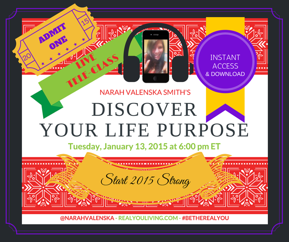 DISCOVER YOUR LIFE PURPOSE RECORDING, NOTES & WORKSHEET OF LIVE TELE-CLASS BY NARAH VALENSKA SMITH REALYOULIVING