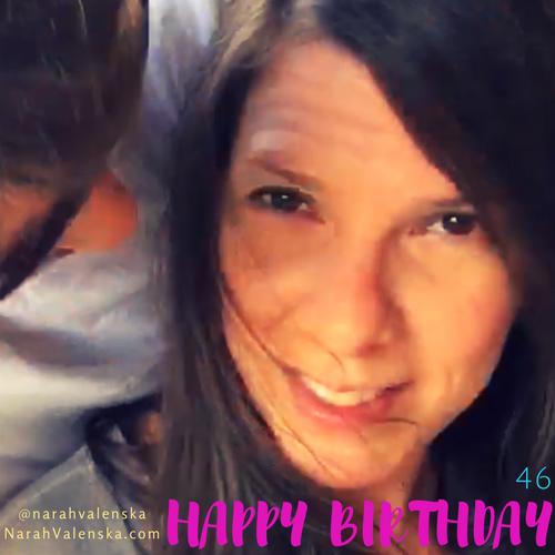 Narah Valenska Smith Blog - 46 Happy Birthday - October 20th, 2017